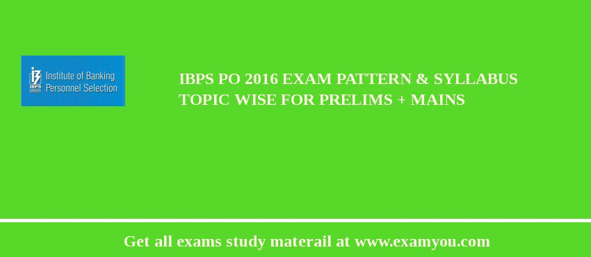 IBPS PO 2020 Exam Pattern & Syllabus Topic Wise For Prelims + Mains