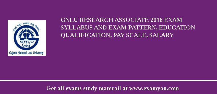 GNLU Research Associate 2019 Exam Syllabus And Exam Pattern, Education Qualification, Pay scale, Salary