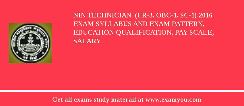 NIN Technician  (UR-3, OBC-1, SC-1) 2020 Exam Syllabus And Exam Pattern, Education Qualification, Pay scale, Salary