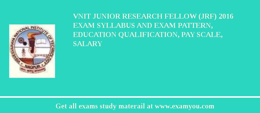 VNIT Junior Research Fellow (JRF) 2020 Exam Syllabus And Exam Pattern, Education Qualification, Pay scale, Salary