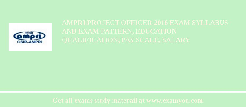 AMPRI Project Officer 2019 Exam Syllabus And Exam Pattern, Education Qualification, Pay scale, Salary