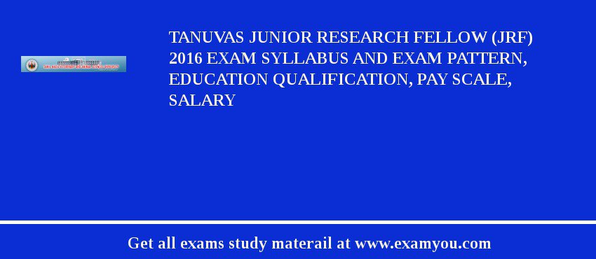 TANUVAS Junior Research Fellow (JRF) 2020 Exam Syllabus And Exam Pattern, Education Qualification, Pay scale, Salary