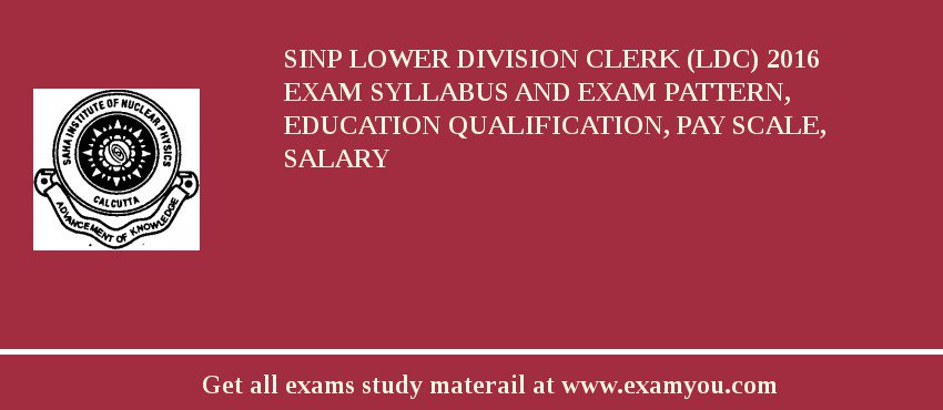 SINP Lower Division Clerk (LDC) 2020 Exam Syllabus And Exam Pattern, Education Qualification, Pay scale, Salary