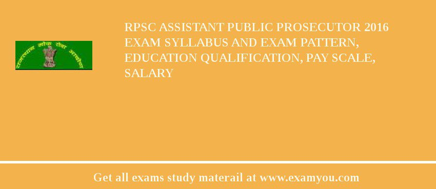 RPSC Assistant Public Prosecutor 2020 Exam Syllabus And Exam Pattern, Education Qualification, Pay scale, Salary