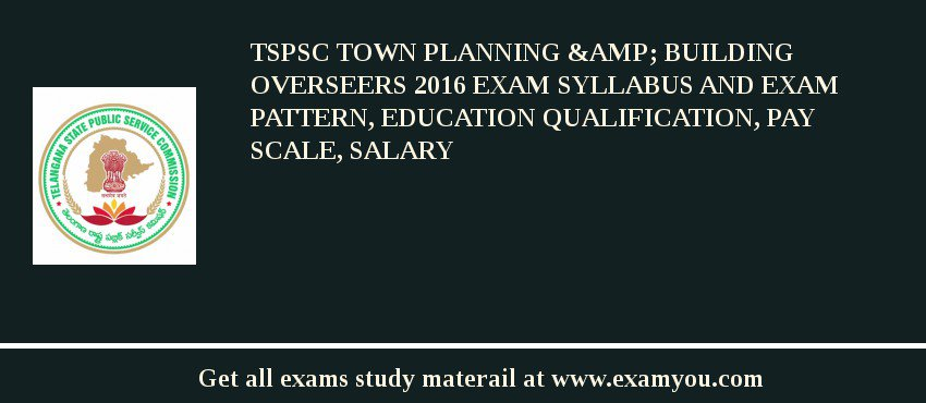 TSPSC Town Planning & Building Overseers 2020 Exam Syllabus And Exam Pattern, Education Qualification, Pay scale, Salary