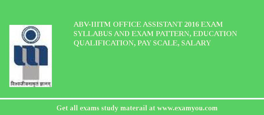 ABV-IIITM Office assistant 2020 Exam Syllabus And Exam Pattern, Education Qualification, Pay scale, Salary