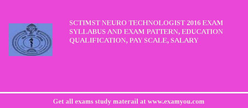 SCTIMST Neuro Technologist 2019 Exam Syllabus And Exam Pattern, Education Qualification, Pay scale, Salary