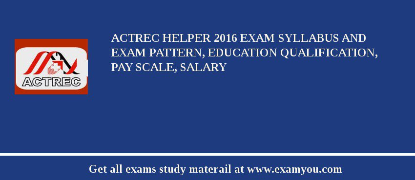 ACTREC Helper 2019 Exam Syllabus And Exam Pattern, Education Qualification, Pay scale, Salary