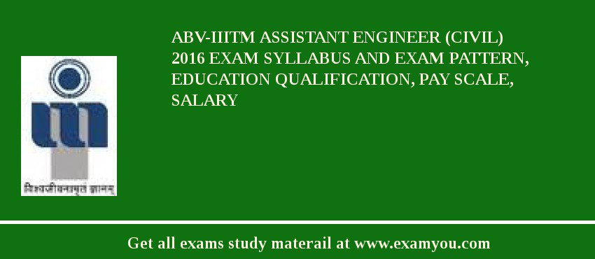 ABV-IIITM Assistant Engineer (Civil) 2020 Exam Syllabus And Exam Pattern, Education Qualification, Pay scale, Salary
