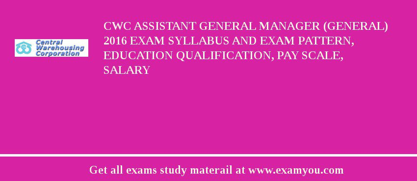 CWC Assistant General Manager (General) 2019 Exam Syllabus And Exam Pattern, Education Qualification, Pay scale, Salary