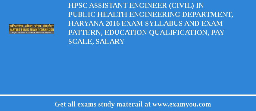 HPSC Assistant Engineer (Civil) in Public Health Engineering Department, Haryana 2020 Exam Syllabus And Exam Pattern, Education Qualification, Pay scale, Salary