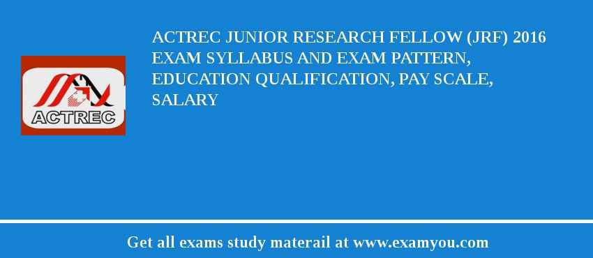 ACTREC Junior Research Fellow (JRF) 2019 Exam Syllabus And Exam Pattern, Education Qualification, Pay scale, Salary