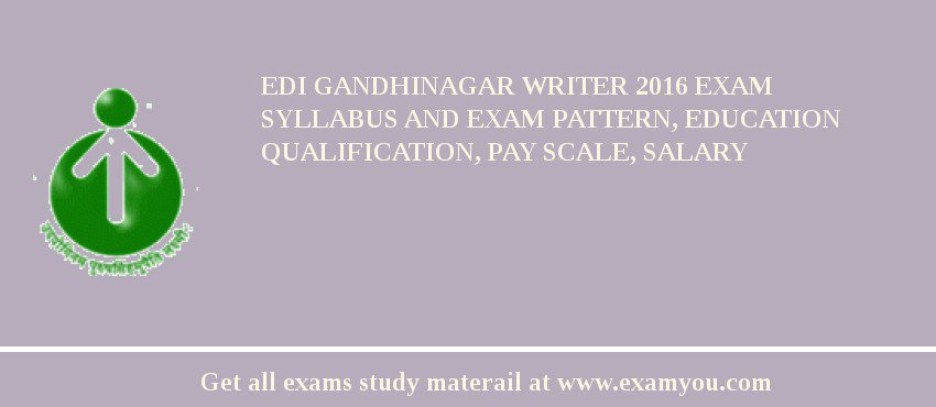 EDI Gandhinagar Writer 2019 Exam Syllabus And Exam Pattern, Education Qualification, Pay scale, Salary