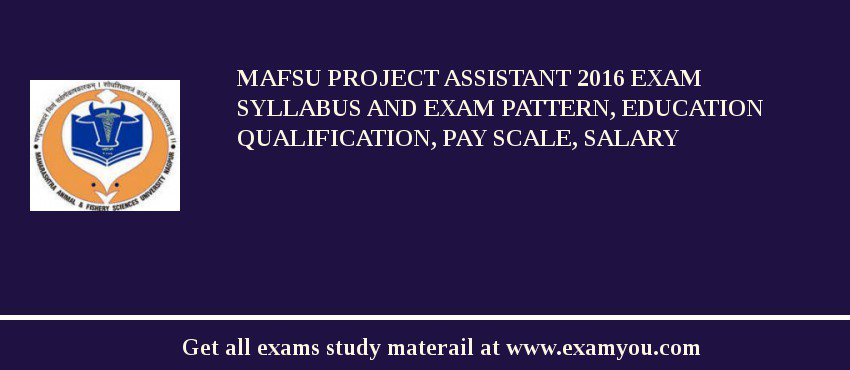 MAFSU Project Assistant 2020 Exam Syllabus And Exam Pattern, Education Qualification, Pay scale, Salary