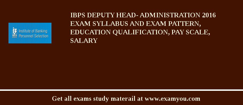 IBPS Deputy Head- Administration 2020 Exam Syllabus And Exam Pattern, Education Qualification, Pay scale, Salary